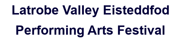 Latrobe Valley Eisteddfod Performing Arts Competition